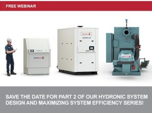 Free webinar: save the date for part 2 of our hydronic system design and maximizing system efficiency series