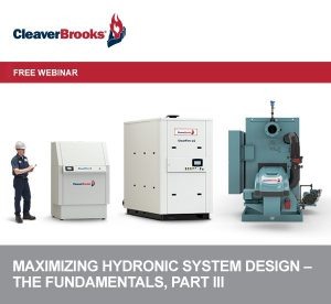 Cleaver Brooks free webinar: Maximizing Hydronic System Design - The Fundamentals, Part III